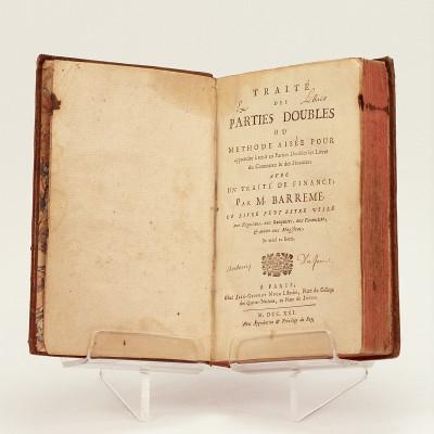 Traité des parties doubles ou méthode aisée pour apprendre à tenir en partie doubles les livres du commerce & des finances, avec un traité de finance. Ce livre peut-être utile aux négociants, aux banquiers, aux financiers & même aux magistrats.