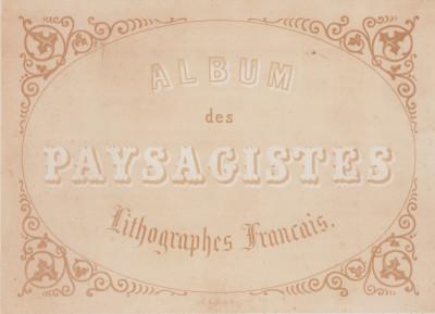 Album des paysagistes lithographes français.