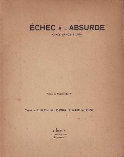 Échec à l'absurde. Cinq expositions. Préface de Robert Heitz. Textes de C. Klein, M. Le Roux, R. Marx, M. Ruch.