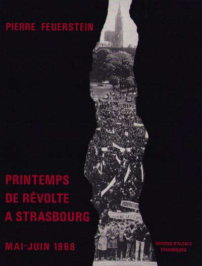 Printemps de révolte à Strasbourg. Les événements de mai-juin 1968 à l'Université de Strasbourg.