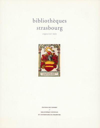 Bibliothèques Strasbourg. Origines-XXIesiècle. Sous la direction de Frédéric Barbier.