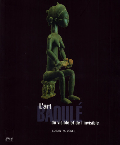 L'art Baoulé. Du visible et de l'invisible. Photographies originales prises par l'auteur.