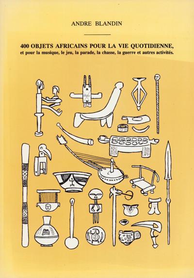 400 objets africains pour la vie quotidienne, et pour la musiue, le jeu, la parade, la chasse, la guerre et autres activités.