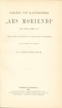 """Geilers von Kaysersberg """"Ars Moriendi"""" aus dem Jahre 1497 nebst einem Beichtgedicht von Hans Foltz von Nürnberg. Herausgegeben und erörtert von Dr. Alexander Hoch."""