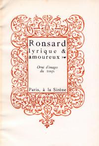 Ronsard lyrique & amoureux. Orné d'images du temps.
