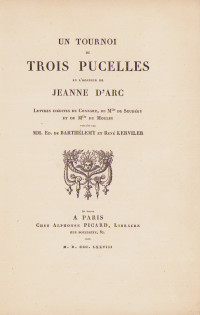 Un tournoi de Trois Pucelles en l'honneur de Jeanne d'Arc. Lettres inédites de Conrart, de Mlle de Scudéry et de Mlle du Moulin. Publiées par MM. Ed. de Barthélemy et René Kerviler.