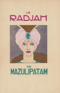 Le Radjah de Mazulipatam. Illustré par Brunelleschi.
