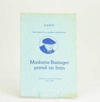 Souvenirs d'un annexé récalcitrant. I: Madame Bissinger prend un bain. Scènes de la vie à Colmar vers 1880.